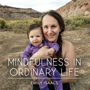 Emily Isaacs Mindfulness for Ordinary Life