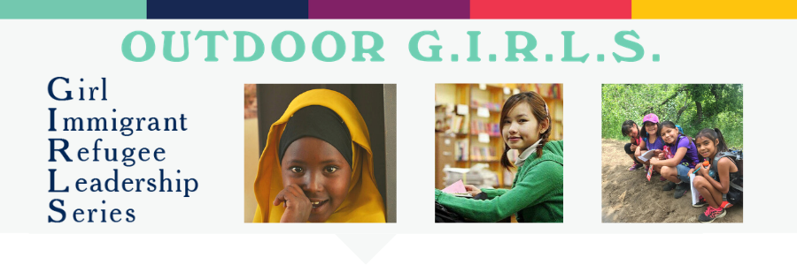 OUTDOOR G.I.R.L.S. Girl Immigrant and Refugee Leadership Series
